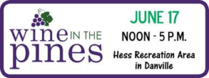 Wine in the Pines June 17, 2017 noon-5 pm Hess Recreation Area in Danville